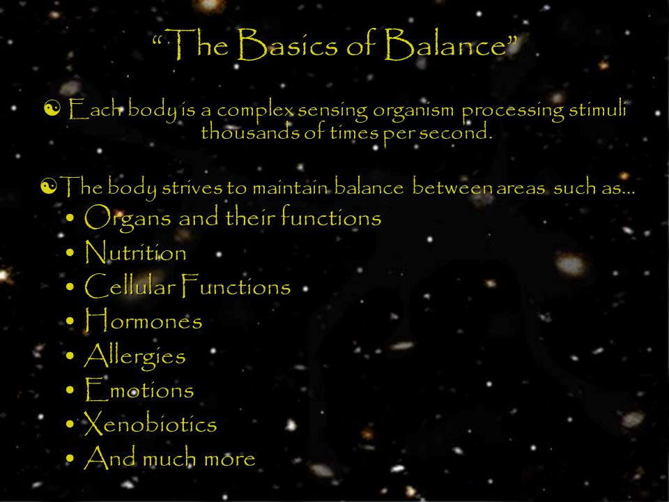 The Basics of Balance Each body is a complex sensing organism processing stimuli thousands of times per second.
