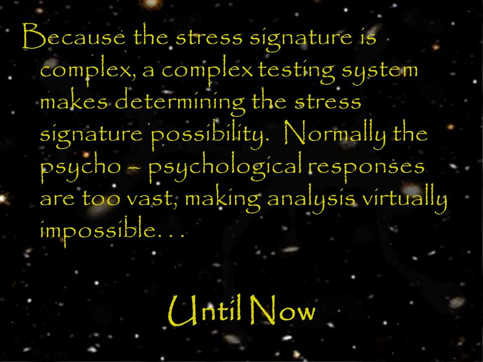 Because the stress signature is complex, a complex testing system makes determining the stress signature possibility.