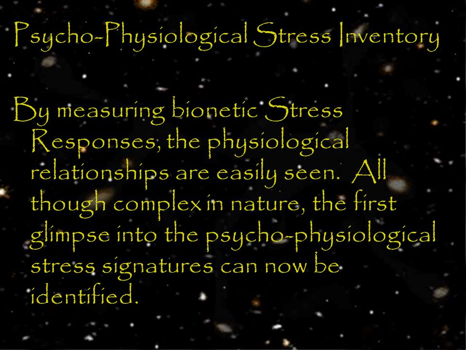 Psycho-Physiological Stress Inventory By measuring bionetic Stress Responses, the physiological relationships are easily seen.