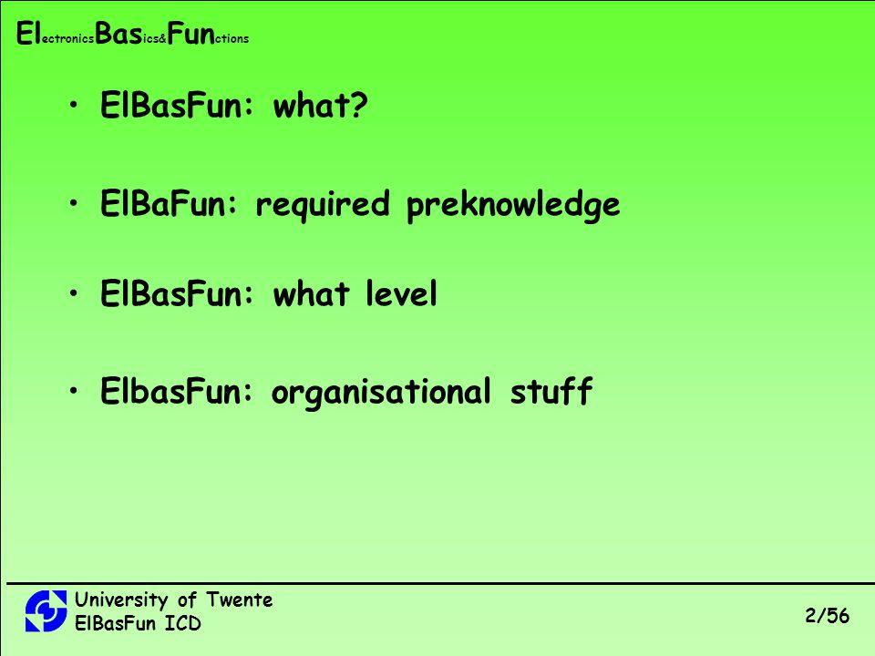University of Twente ElBasFun ICD 2/56 El ectronics Bas ics& Fun ctions ElBasFun: what.