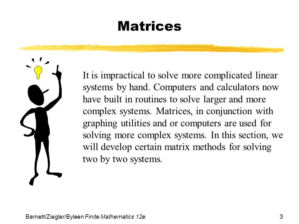 4 Barnett/Ziegler/Byleen Finite Mathematics 12e Matrices A matrix is a rectangular array of numbers written within brackets.