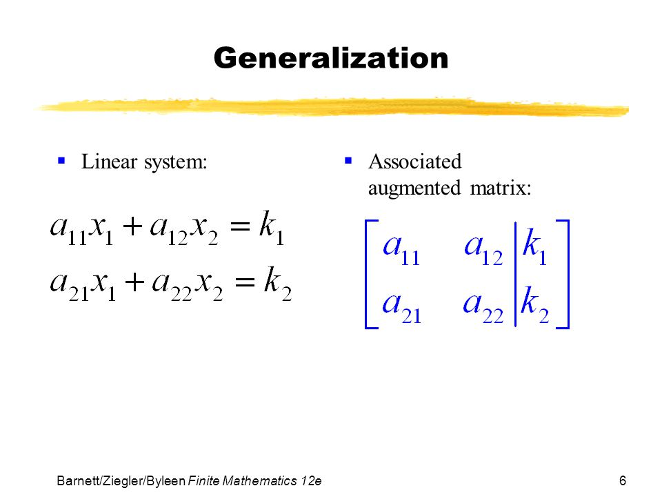 7 Barnett/Ziegler/Byleen Finite Mathematics 12e Operations that Produce Row-Equivalent Matrices 1.