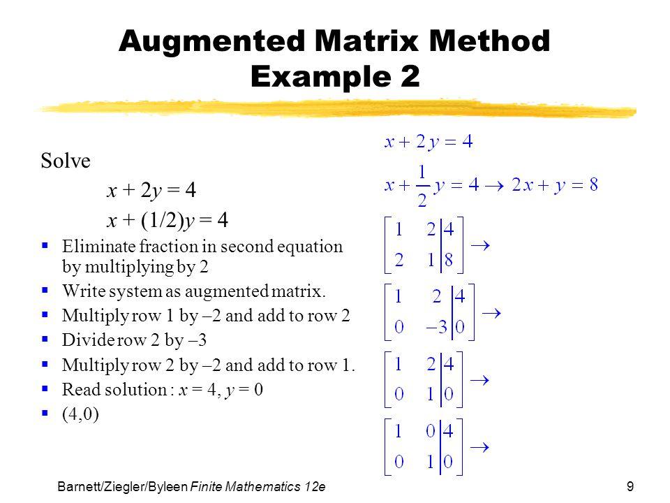 10 Barnett/Ziegler/Byleen Finite Mathematics 12e Augmented Matrix Method Example 3 Solve 10x – 2y = 6 –5x + y = –3 1.
