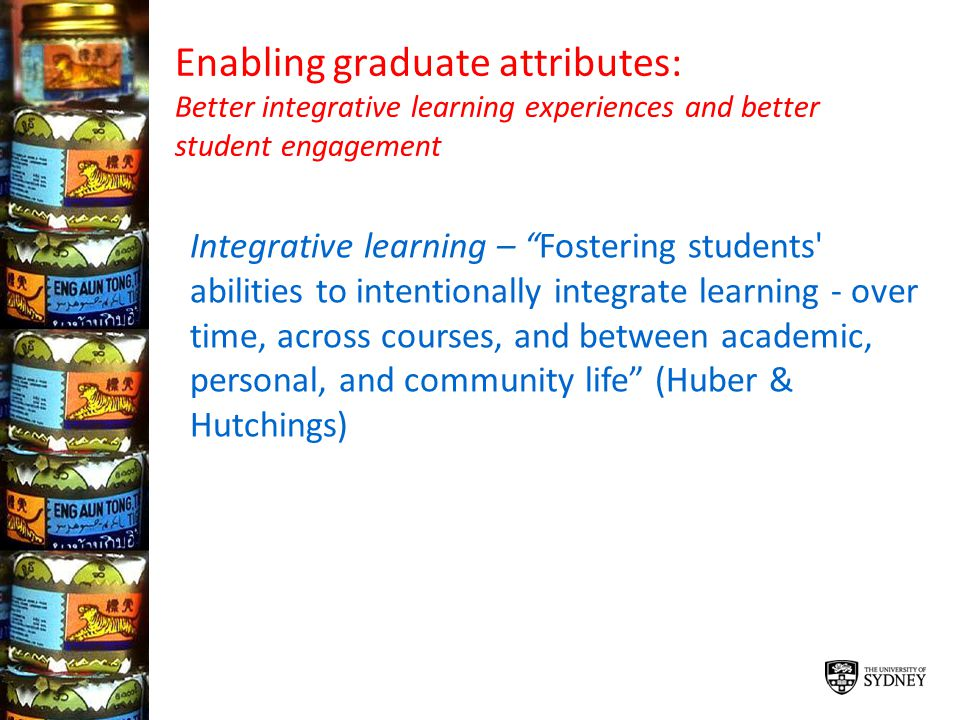 Enabling graduate attributes: Better integrative learning experiences and better student engagement Integrative learning – Fostering students' abiliti