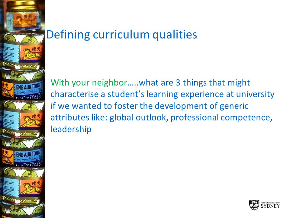 Defining curriculum qualities With your neighbor…..what are 3 things that might characterise a students learning experience at university if we wanted