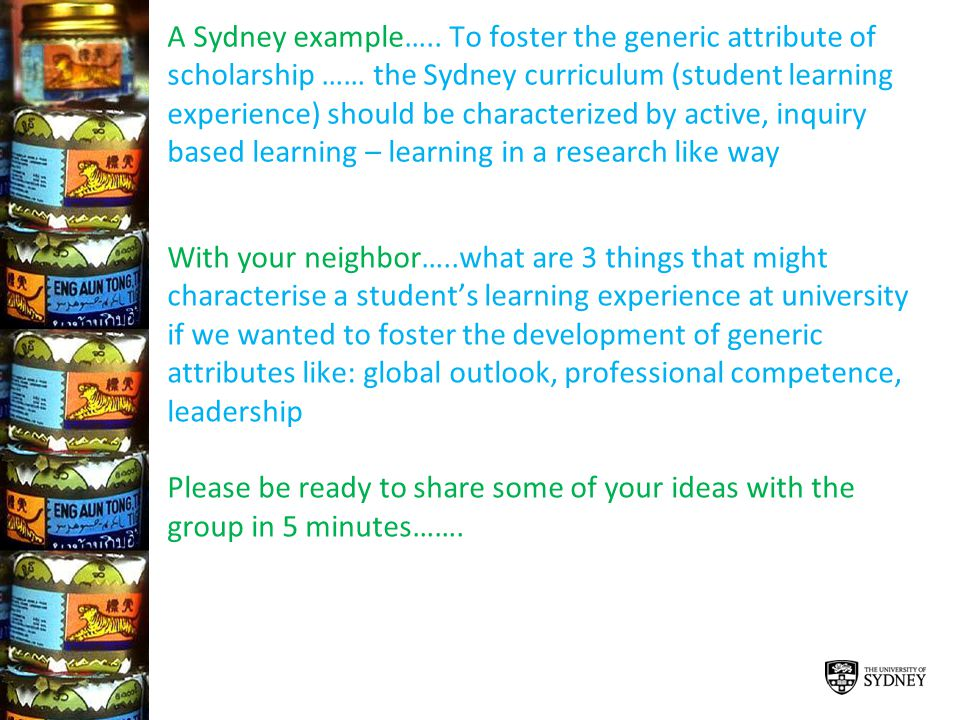 A Sydney example….. To foster the generic attribute of scholarship …… the Sydney curriculum (student learning experience) should be characterized by a