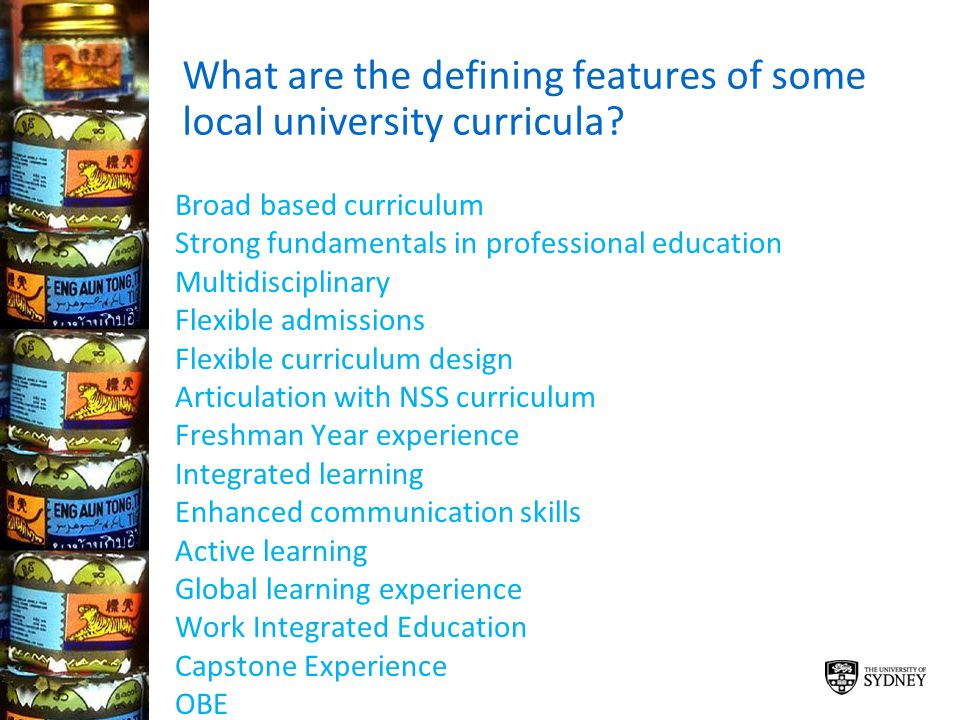 What are the defining features of some local university curricula? Broad based curriculum Strong fundamentals in professional education Multidisciplin