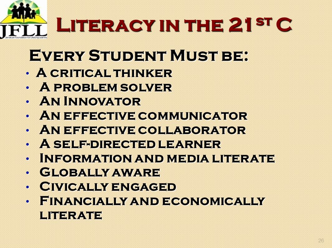 26 Literacy in the 21 st C Every Student Must be: A critical thinker A critical thinker A problem solver A problem solver An Innovator An Innovator An