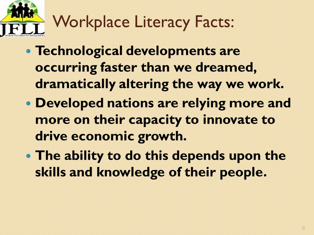 7 Workplace Literacy Facts: The 21 st C is a Knowledge Economy.