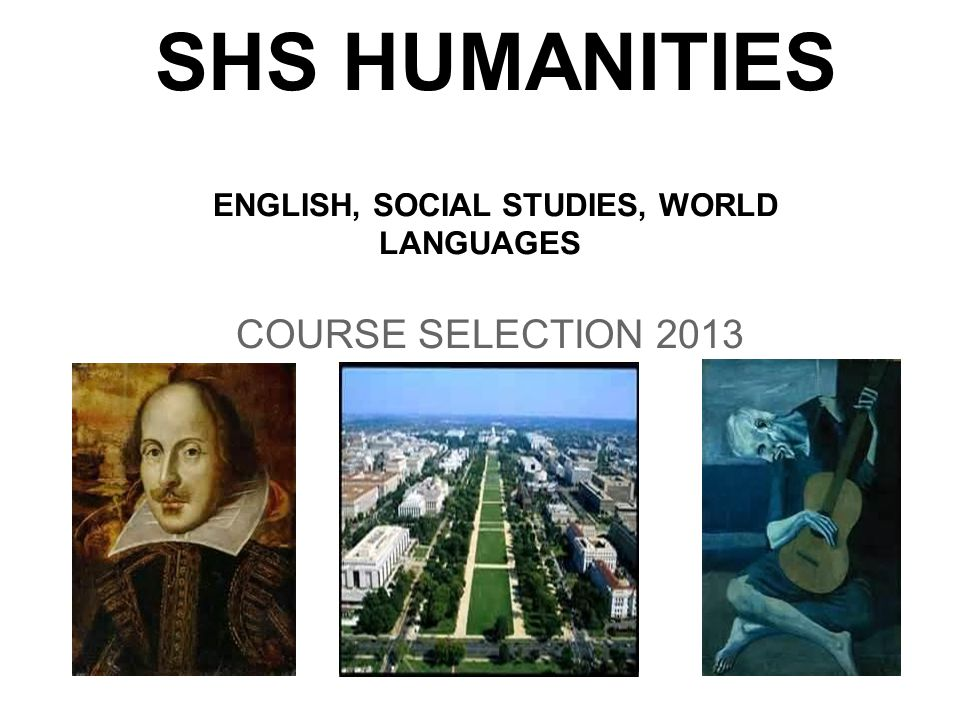 SHS HUMANITIES ENGLISH, SOCIAL STUDIES, WORLD LANGUAGES COURSE SELECTION 2013
