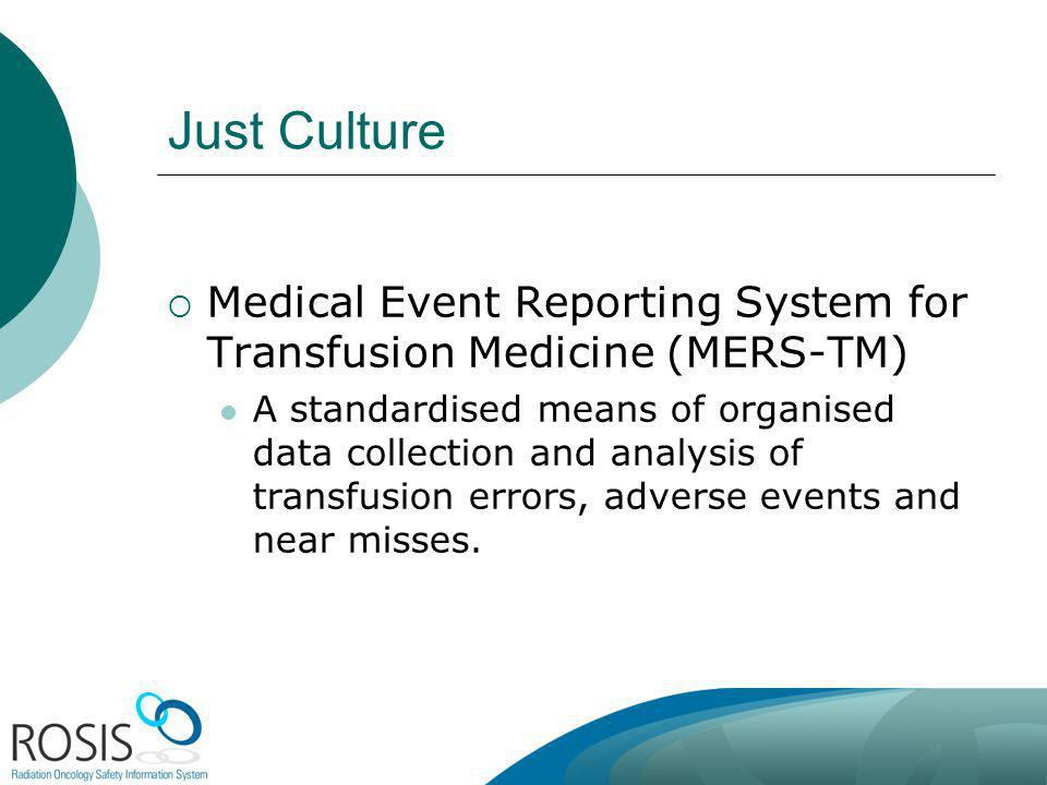 Just Culture Medical Event Reporting System for Transfusion Medicine (MERS-TM) A standardised means of organised data collection and analysis of transfusion errors, adverse events and near misses.