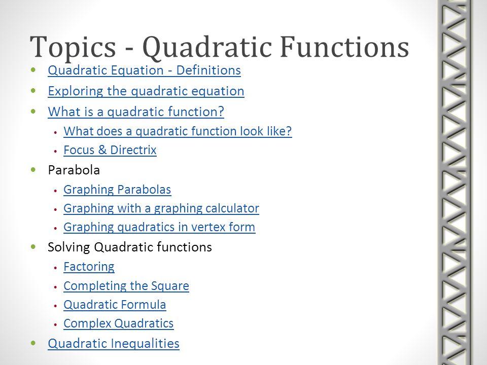 Topics - Quadratic Functions Quadratic Equation - Definitions Exploring the quadratic equation What is a quadratic function? What does a quadratic fun