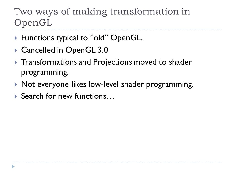 Two ways of making transformation in OpenGL Functions typical to old OpenGL.