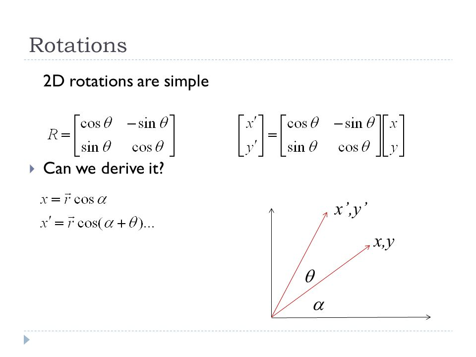 Rotations 2D rotations are simple Can we derive it? x,y