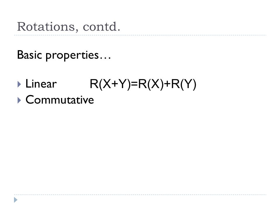 Rotations, contd. Basic properties… Linear Commutative R(X+Y)=R(X)+R(Y)
