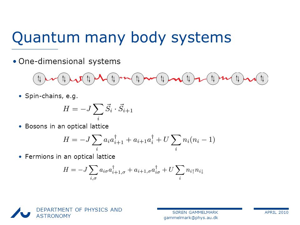 SØREN GAMMELMARK APRIL 2010 DEPARTMENT OF PHYSICS AND ASTRONOMY Quantum many body systems One-dimensional systems Spin-chains, e.g.