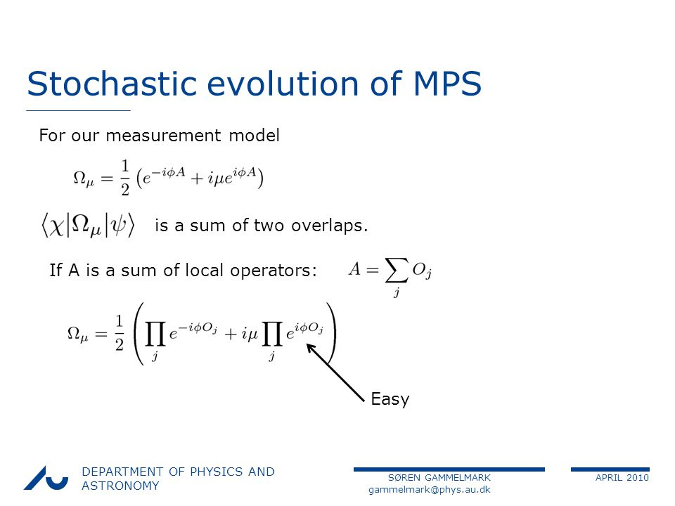 SØREN GAMMELMARK APRIL 2010 DEPARTMENT OF PHYSICS AND ASTRONOMY Stochastic evolution of MPS For our measurement model is a sum of two overlaps.