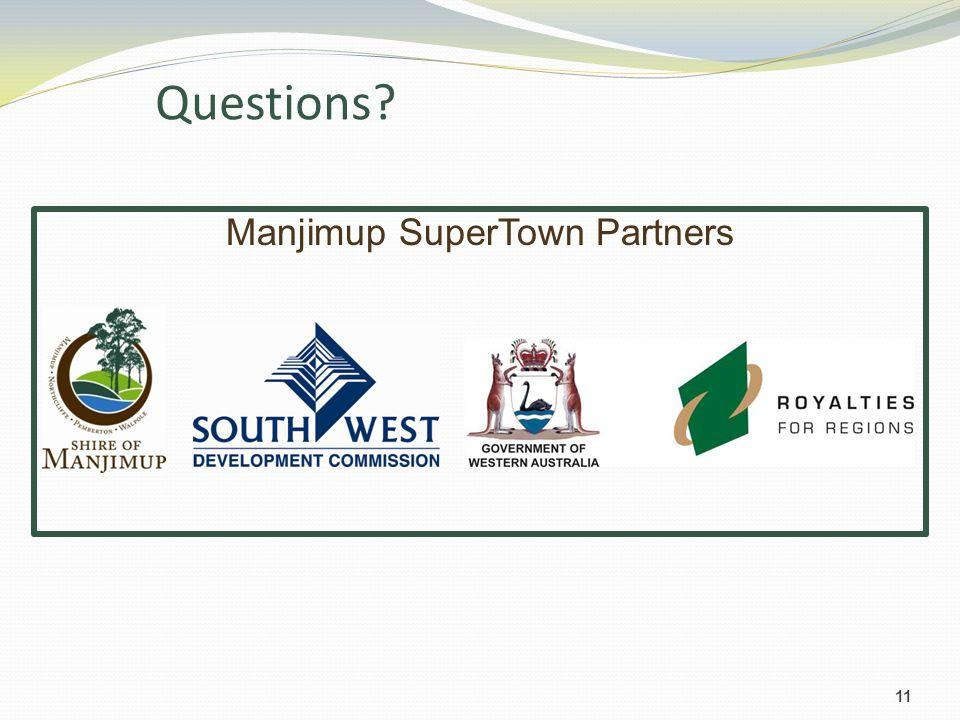 Questions? 11 Manjimup SuperTown Partners