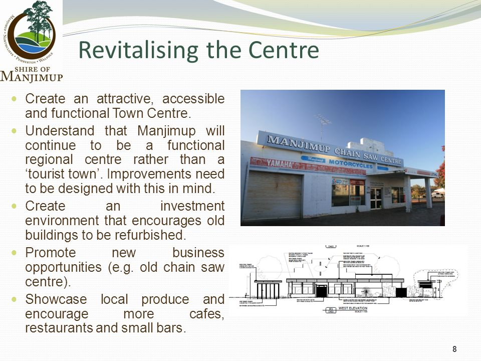 Revitalising the Centre 8 Create an attractive, accessible and functional Town Centre. Understand that Manjimup will continue to be a functional regio