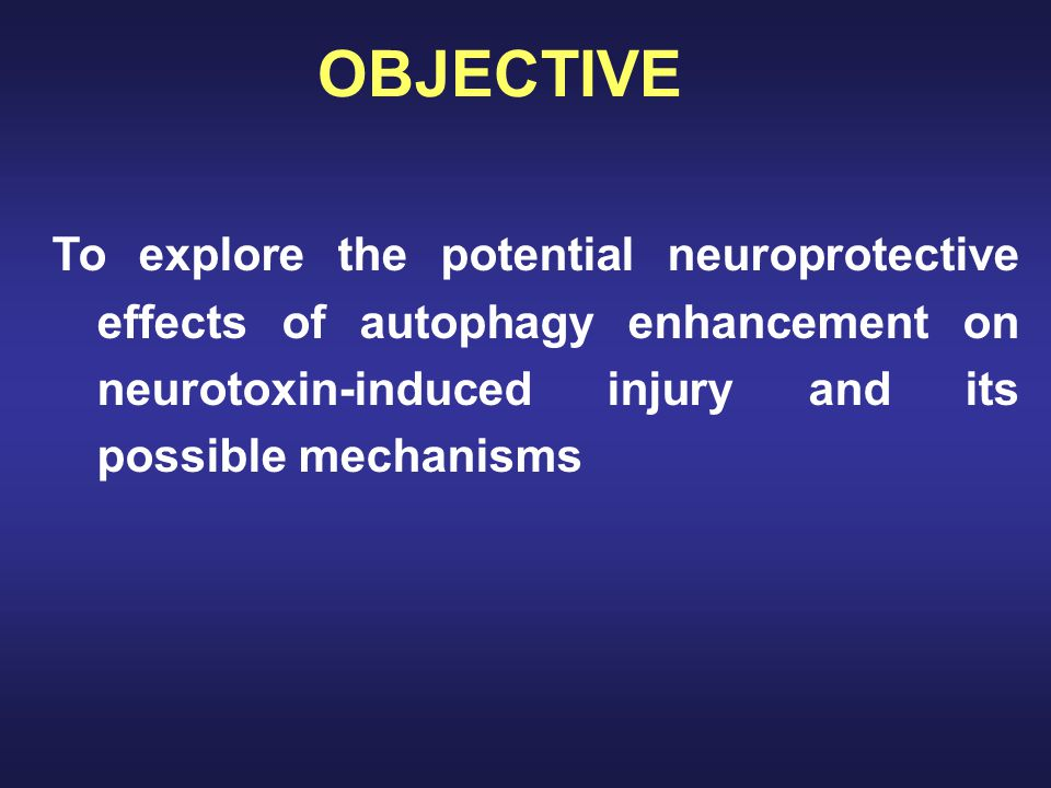 To explore the potential neuroprotective effects of autophagy enhancement on neurotoxin-induced injury and its possible mechanisms OBJECTIVE