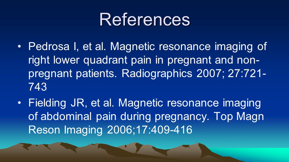 References Wieseler KM, Imaging in pregnant patients: Examination appropriateness.