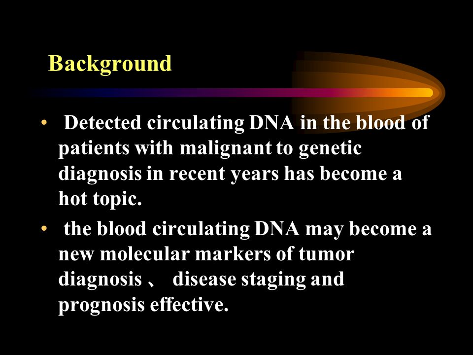 Background Detected circulating DNA in the blood of patients with malignant to genetic diagnosis in recent years has become a hot topic.
