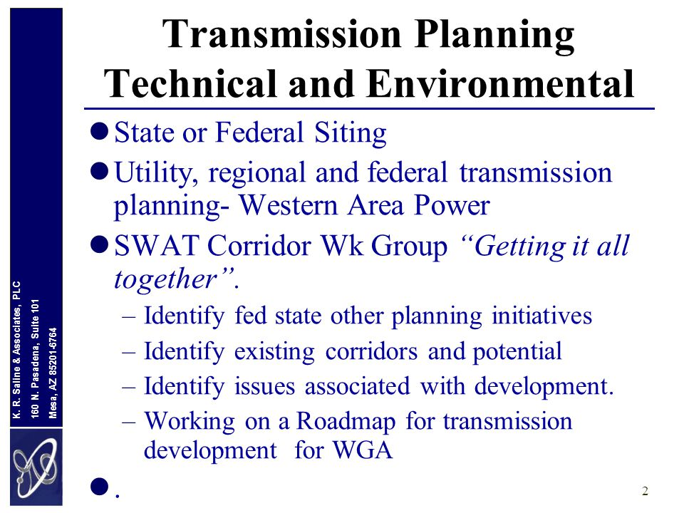 Mesa, AZ 85201-6764 160 N. Pasadena, Suite 101 K. R. Saline & Associates, PLC 2 Transmission Planning Technical and Environmental State or Federal Sit