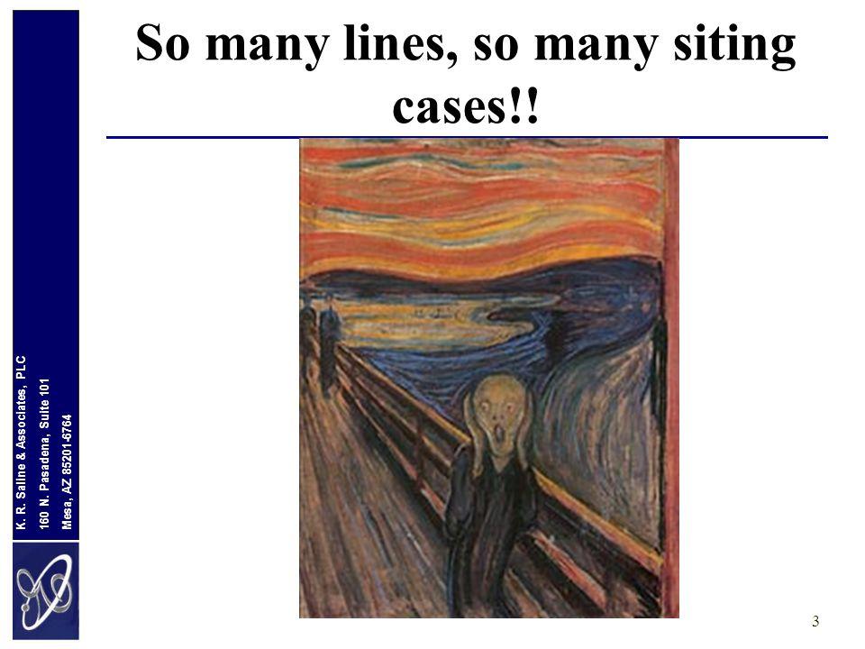 Mesa, AZ 85201-6764 160 N. Pasadena, Suite 101 K. R. Saline & Associates, PLC So many lines, so many siting cases!! 3