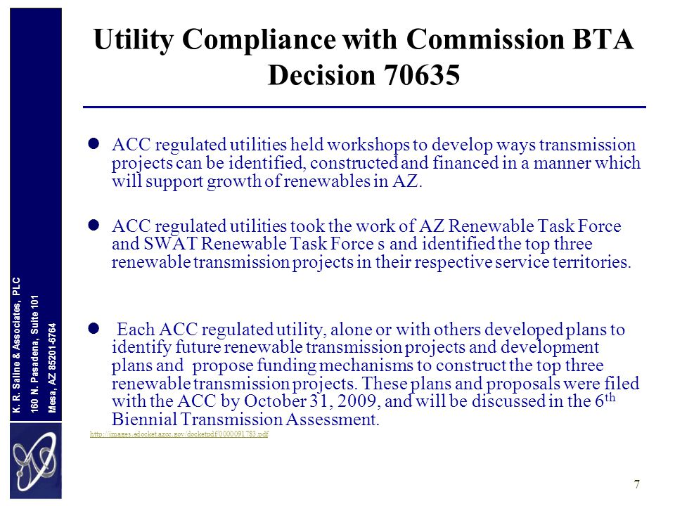 Mesa, AZ 85201-6764 160 N. Pasadena, Suite 101 K. R. Saline & Associates, PLC 7 ACC regulated utilities held workshops to develop ways transmission pr