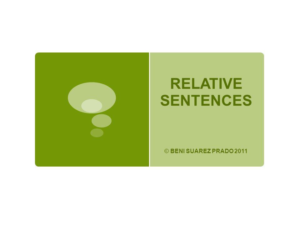 RELATIVE SENTENCES © BENI SUAREZ PRADO 2011