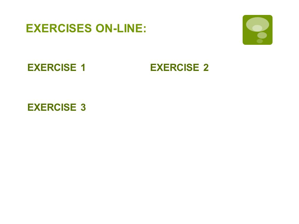 EXERCISES ON-LINE: EXERCISE 1EXERCISE 2 EXERCISE 3