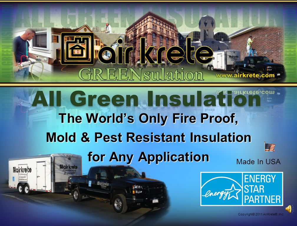 The Worlds Only Fire Proof, Mold & Pest Resistant Insulation for Any Application Copyright© 2011 AirKrete®, Inc.