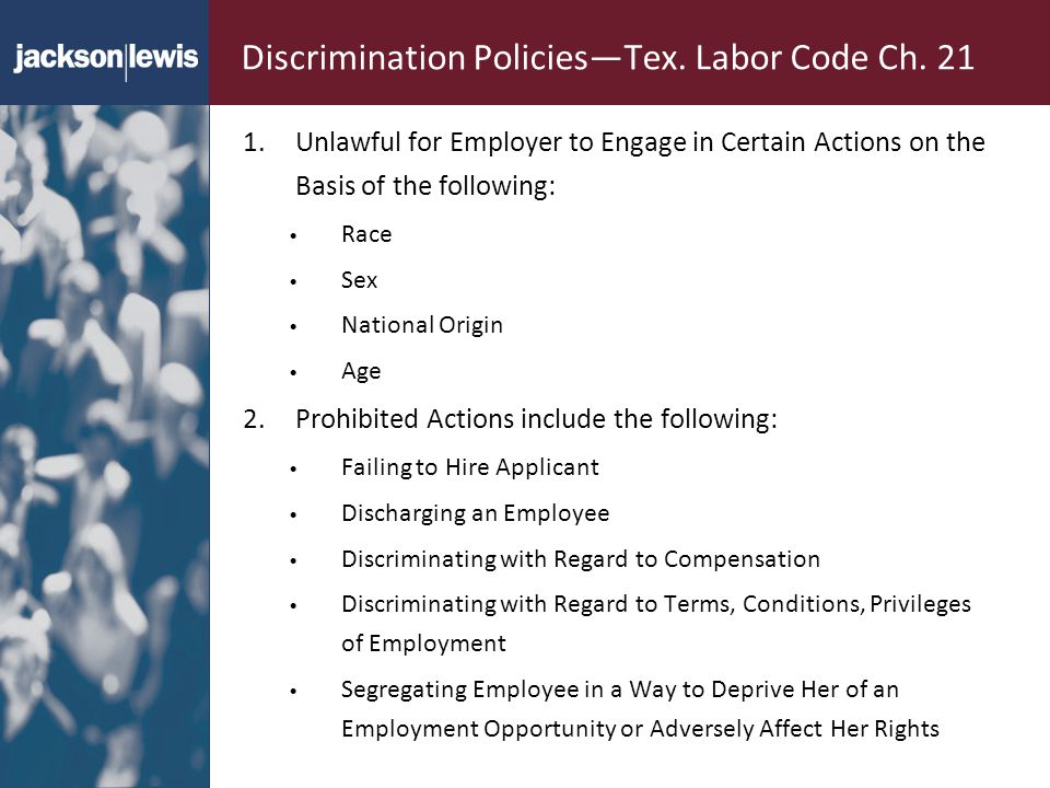Discrimination PoliciesTex. Labor Code Ch. 21 1.Unlawful for Employer to Engage in Certain Actions on the Basis of the following: Race Sex National Or
