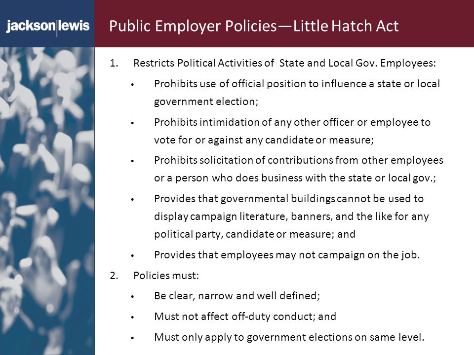 Public Employer PoliciesLittle Hatch Act 1.Restricts Political Activities of State and Local Gov.