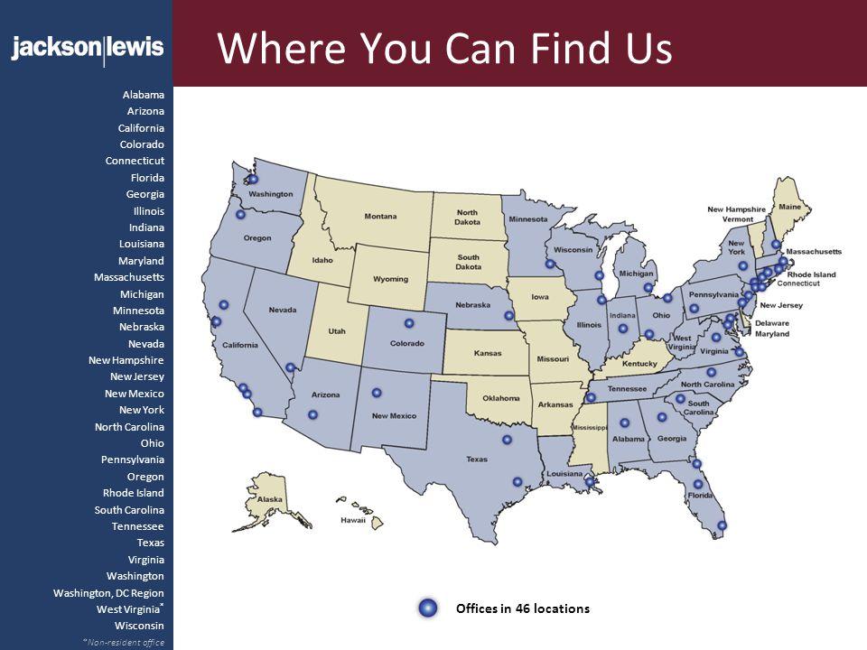 Where You Can Find Us Alabama Arizona California Colorado Connecticut Florida Georgia Illinois Indiana Louisiana Maryland Massachusetts Michigan Minne