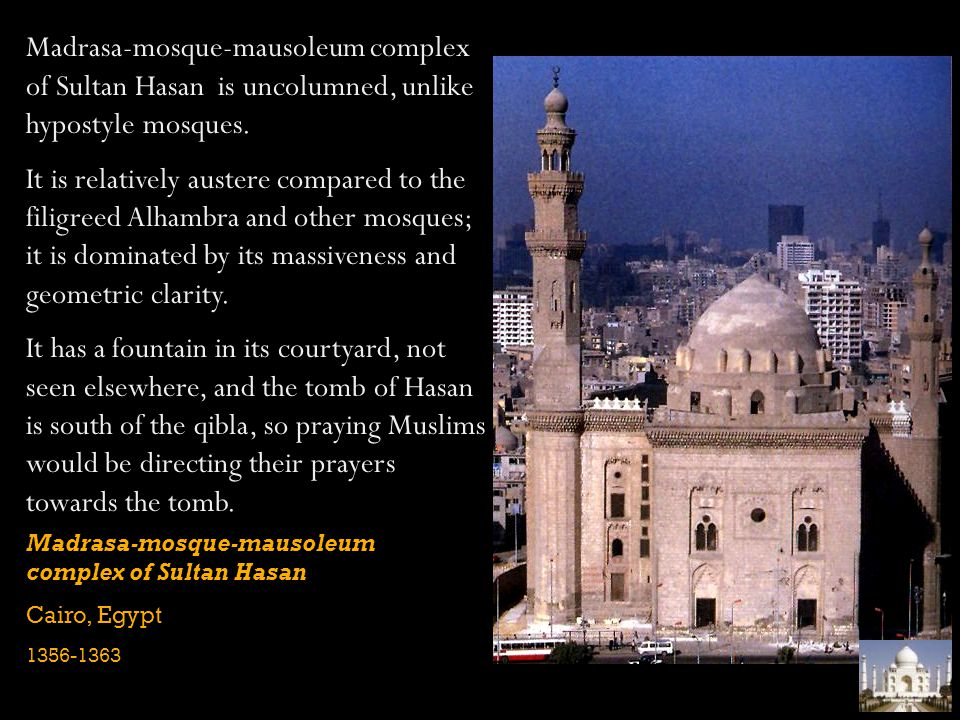 Madrasa-mosque-mausoleum complex of Sultan Hasan Cairo, Egypt 1356-1363 Madrasa-mosque-mausoleum complex of Sultan Hasan is uncolumned, unlike hyposty
