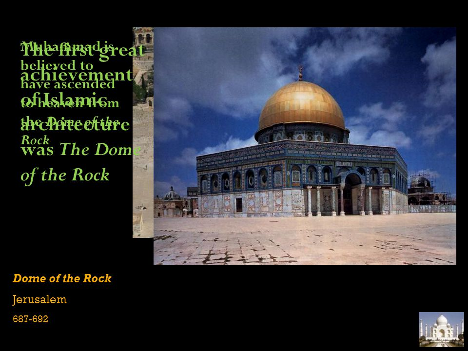 Dome of the Rock Jerusalem 687-692 Muhammad is believed to have ascended to heaven from the Dome of the Rock The first great achievement of Islamic ar