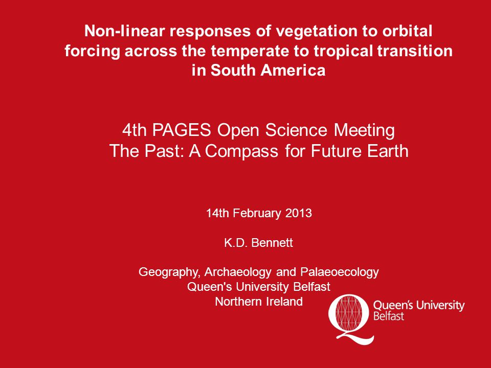 Non-linear responses of vegetation to orbital forcing across the temperate to tropical transition in South America 4th PAGES Open Science Meeting The Past: A Compass for Future Earth 14th February 2013 K.D.