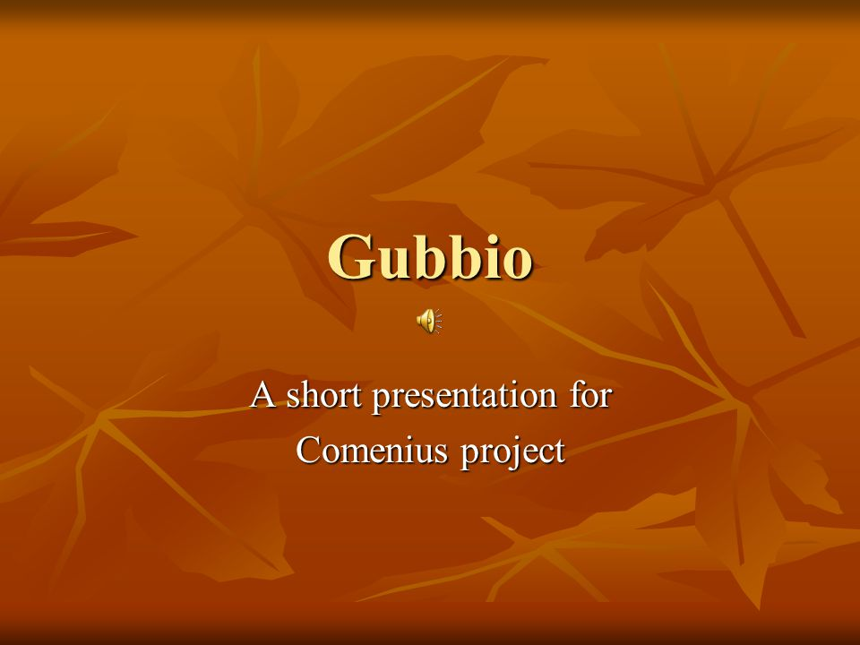 Gubbio A short presentation for Comenius project