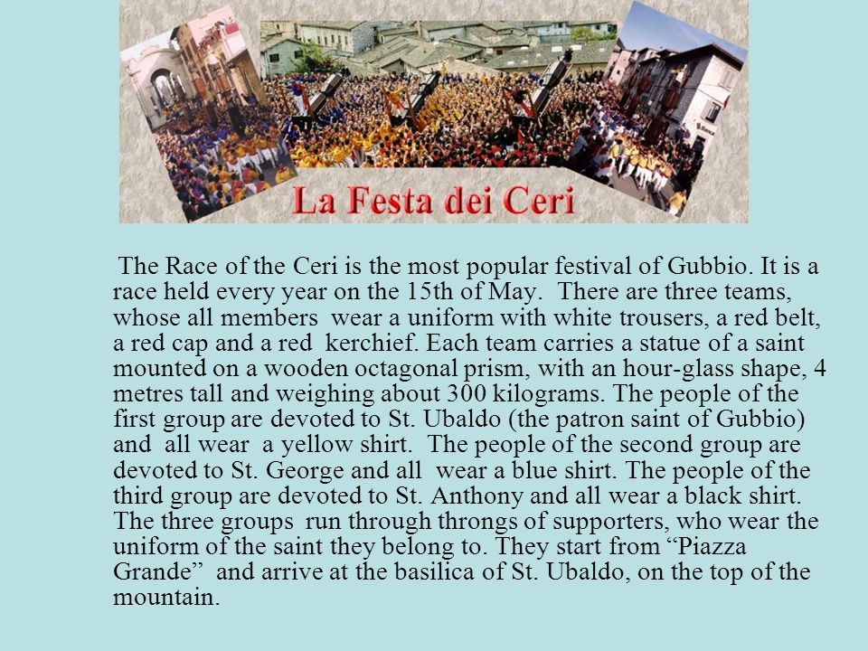 The Race of the Ceri is the most popular festival of Gubbio.