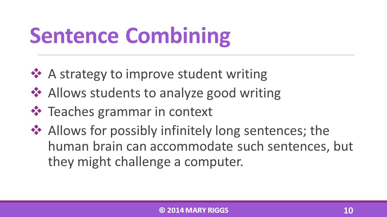 A strategy to improve student writing Allows students to analyze good writing Teaches grammar in context Allows for possibly infinitely long sentences