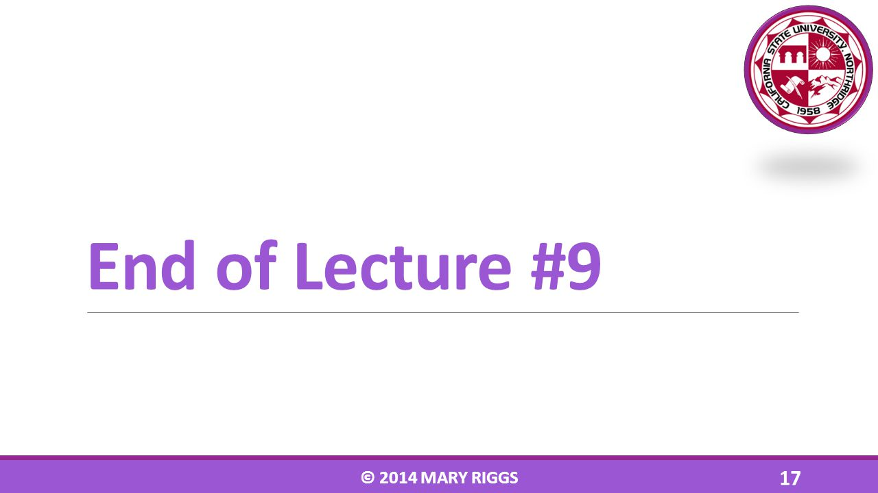 End of Lecture #9 © 2014 MARY RIGGS 17