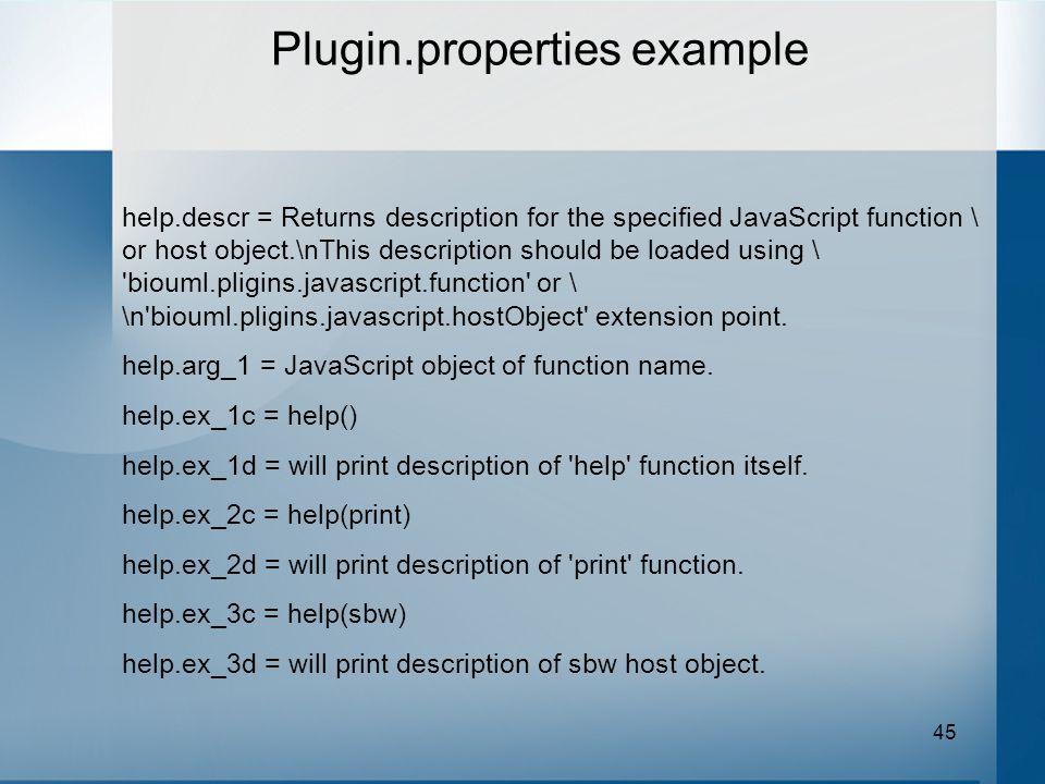 45 help.descr = Returns description for the specified JavaScript function \ or host object.\nThis description should be loaded using \ 'biouml.pligins