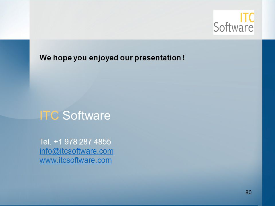 80 We hope you enjoyed our presentation ! ITC Software Tel. +1 978 287 4855 info@itcsoftware.com www.itcsoftware.com