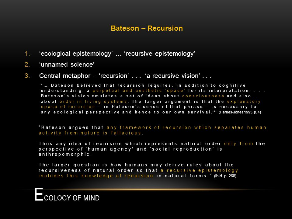 E COLOGY OF MIND 1.ecological epistemology … recursive epistemology 2.unnamed science 3.Central metaphor – recursion...