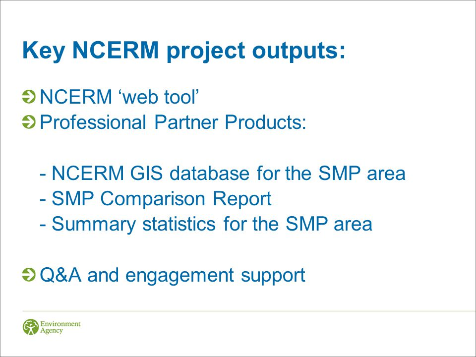 Key NCERM project outputs: NCERM web tool Professional Partner Products: - NCERM GIS database for the SMP area - SMP Comparison Report - Summary statistics for the SMP area Q&A and engagement support
