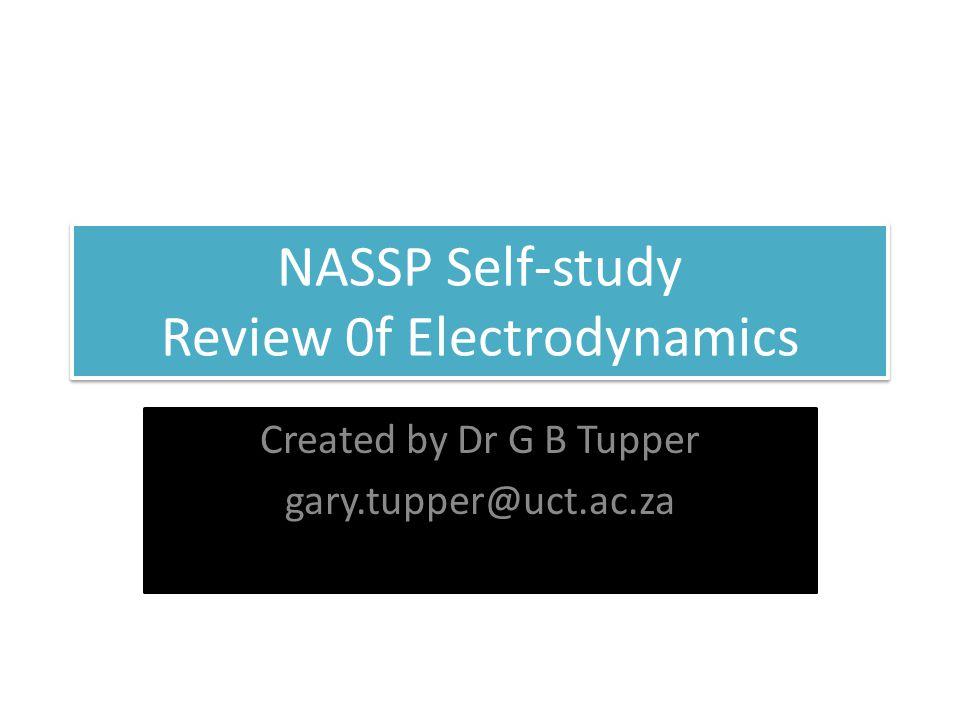 NASSP Self-study Review 0f Electrodynamics Created by Dr G B Tupper gary.tupper@uct.ac.za
