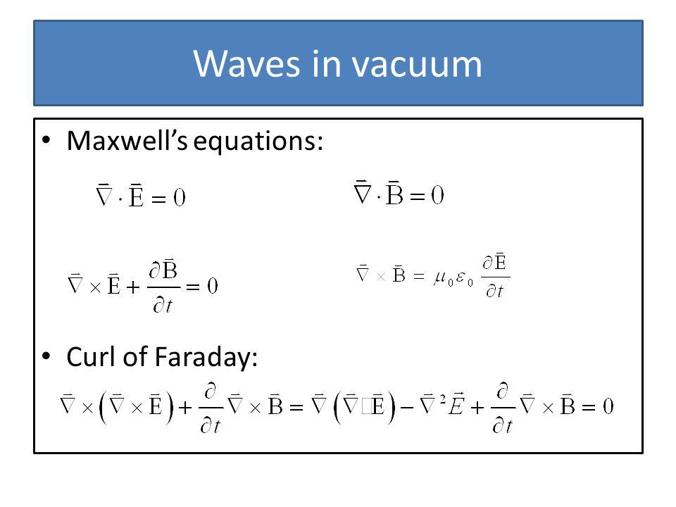 Waves in vacuum Maxwells equations: Curl of Faraday: