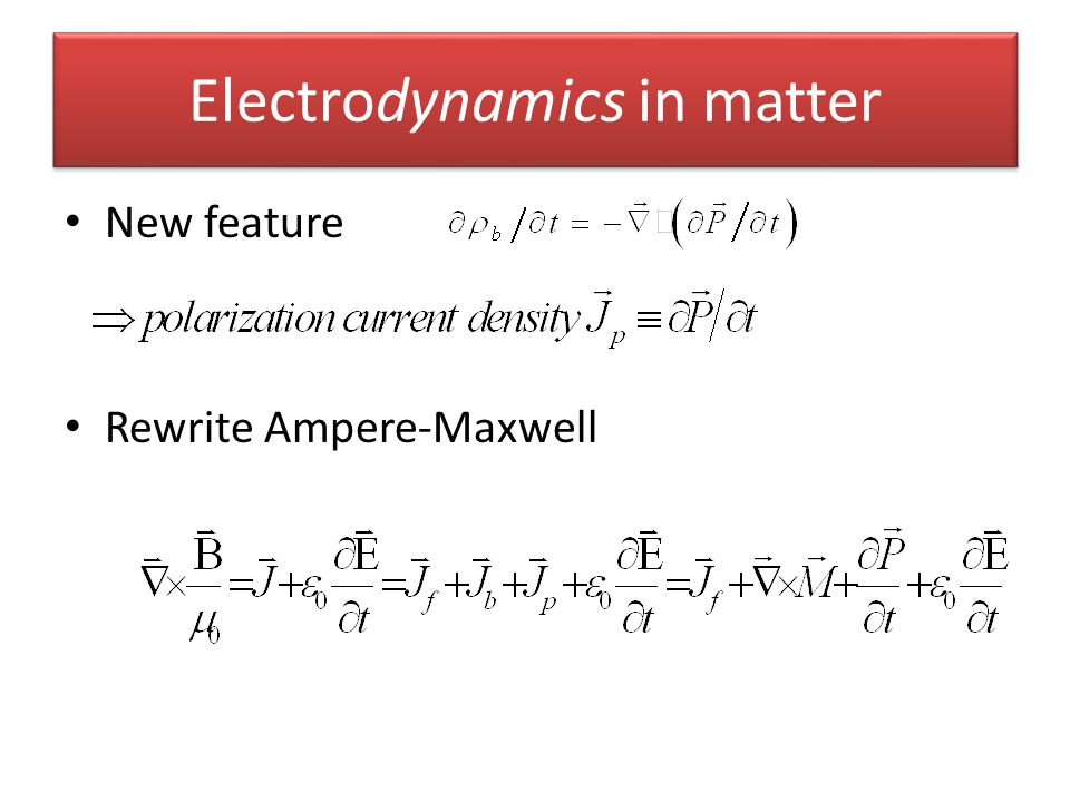 Electrodynamics in matter New feature Rewrite Ampere-Maxwell