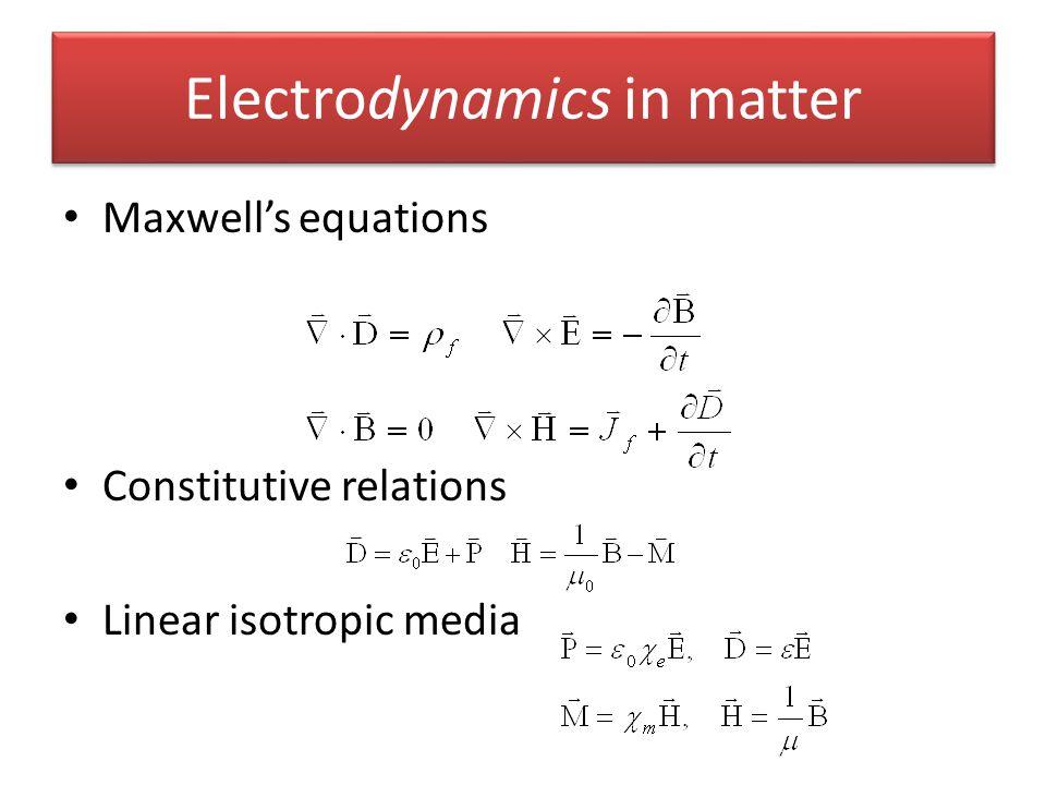 Electrodynamics in matter Maxwells equations Constitutive relations Linear isotropic media